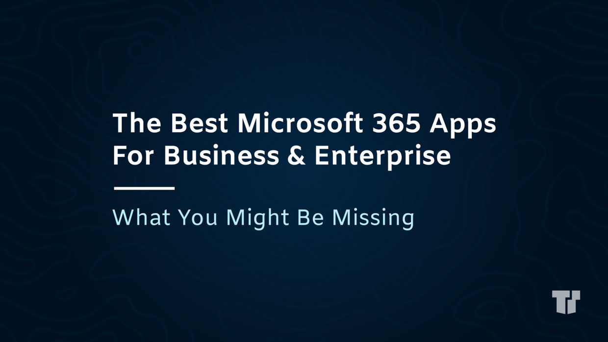 The Best M365 Apps For Business & Enterprise: What You Might Be Missing cover image