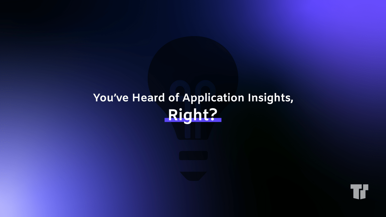 You've Heard of Application Insights, Right? cover image