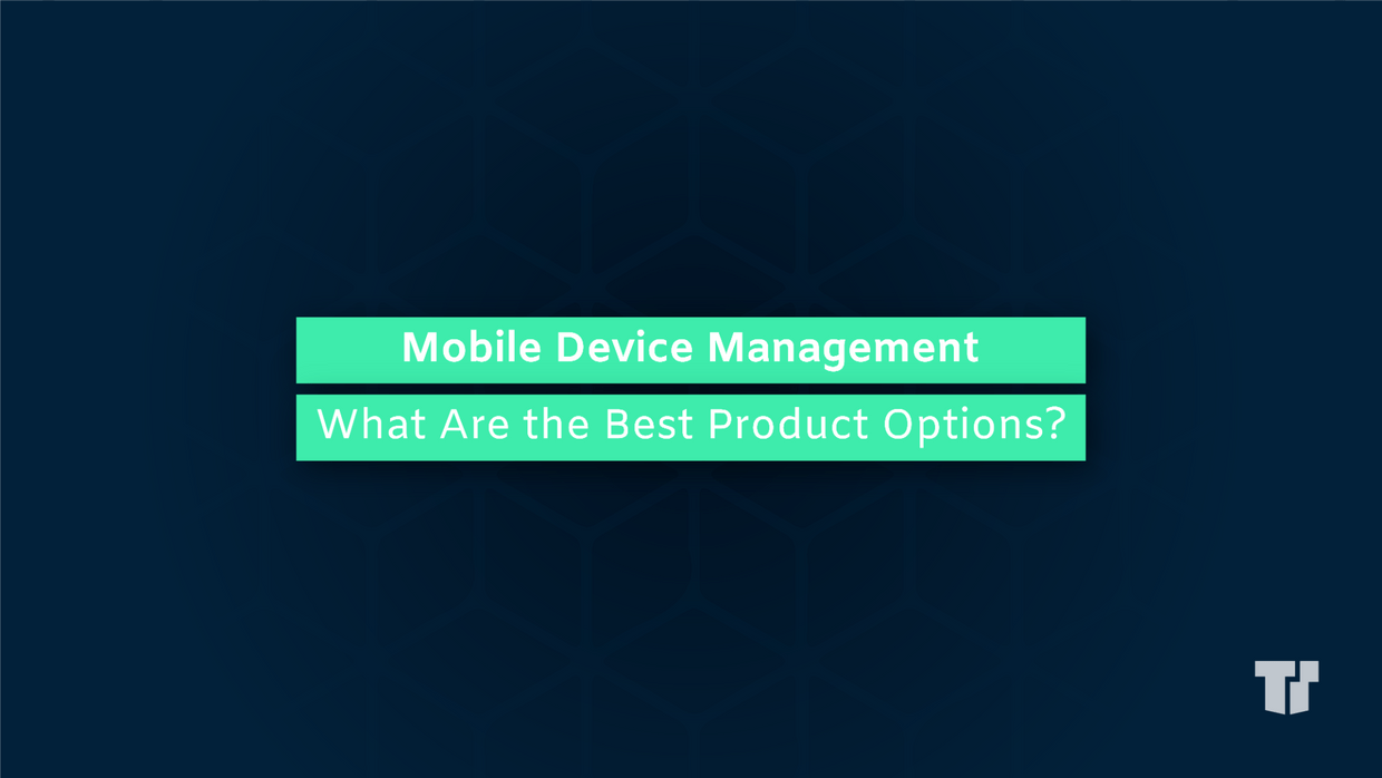 Mobile Device Management: What Are The Best Product Options? cover image