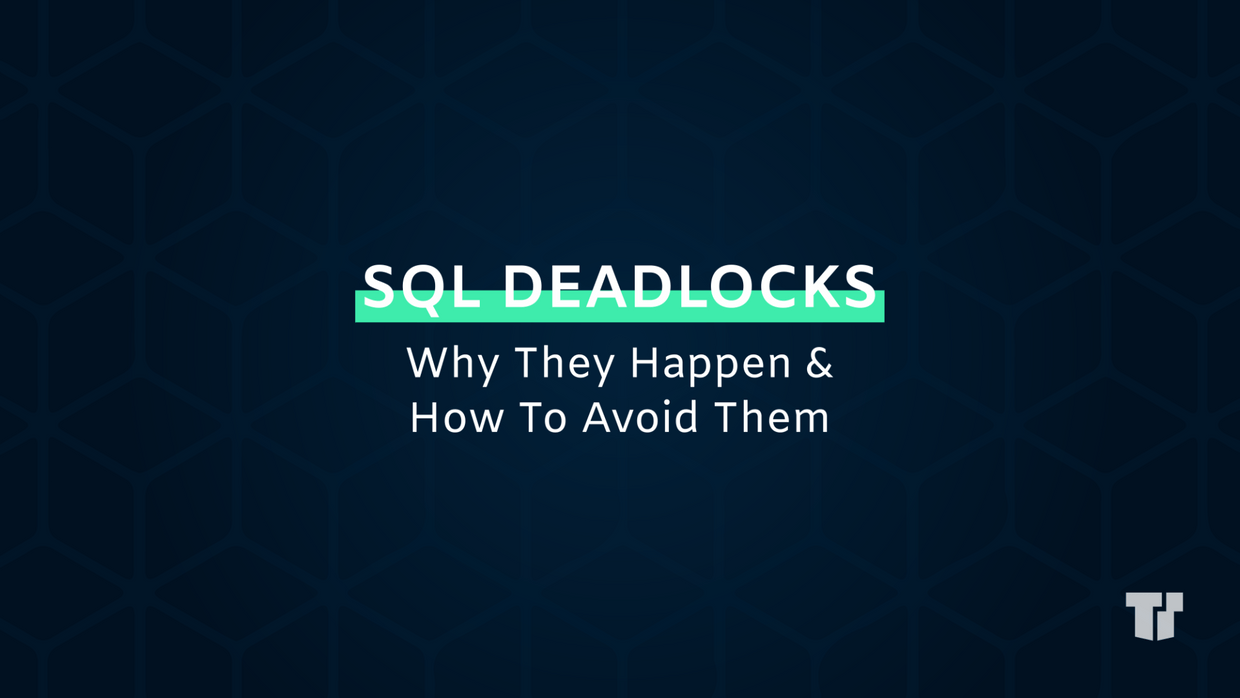 SQL Deadlocks: Why They Happen & How To Avoid Them cover image