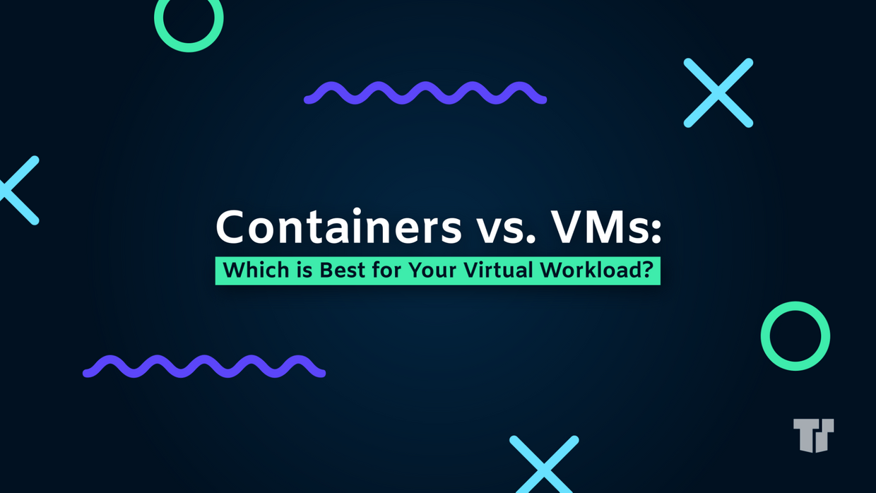Containers vs. VMs: Which is Best for Your Virtual Workload? cover image