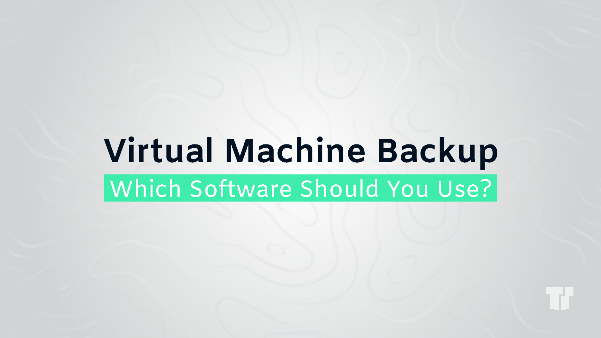 Virtual Machine Backup: Which Software Should You Use? cover image