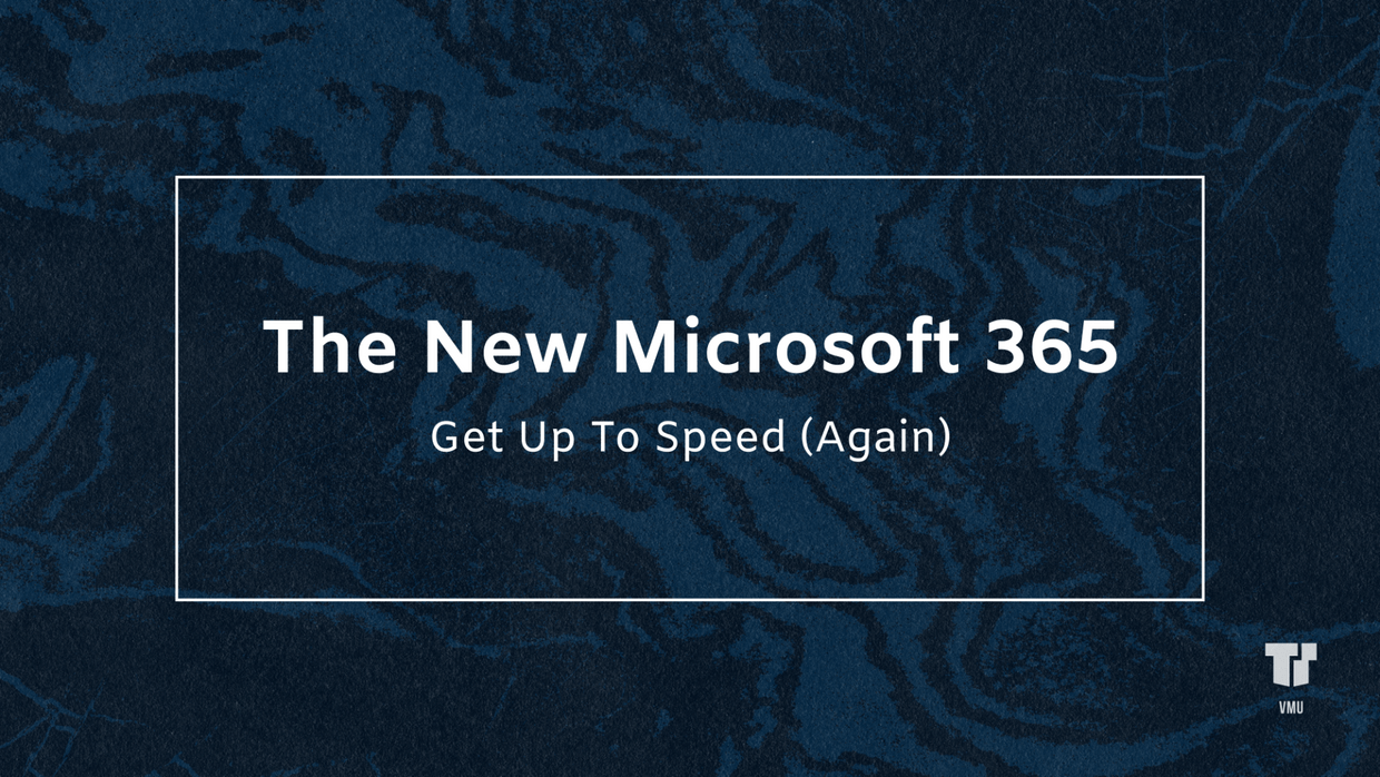 The New Microsoft 365: Get Up To Speed (Again) cover image