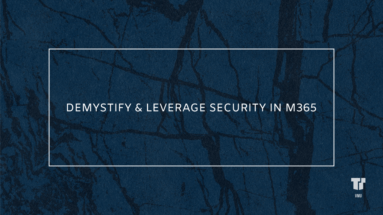 Demystify & Leverage Security in M365 cover image
