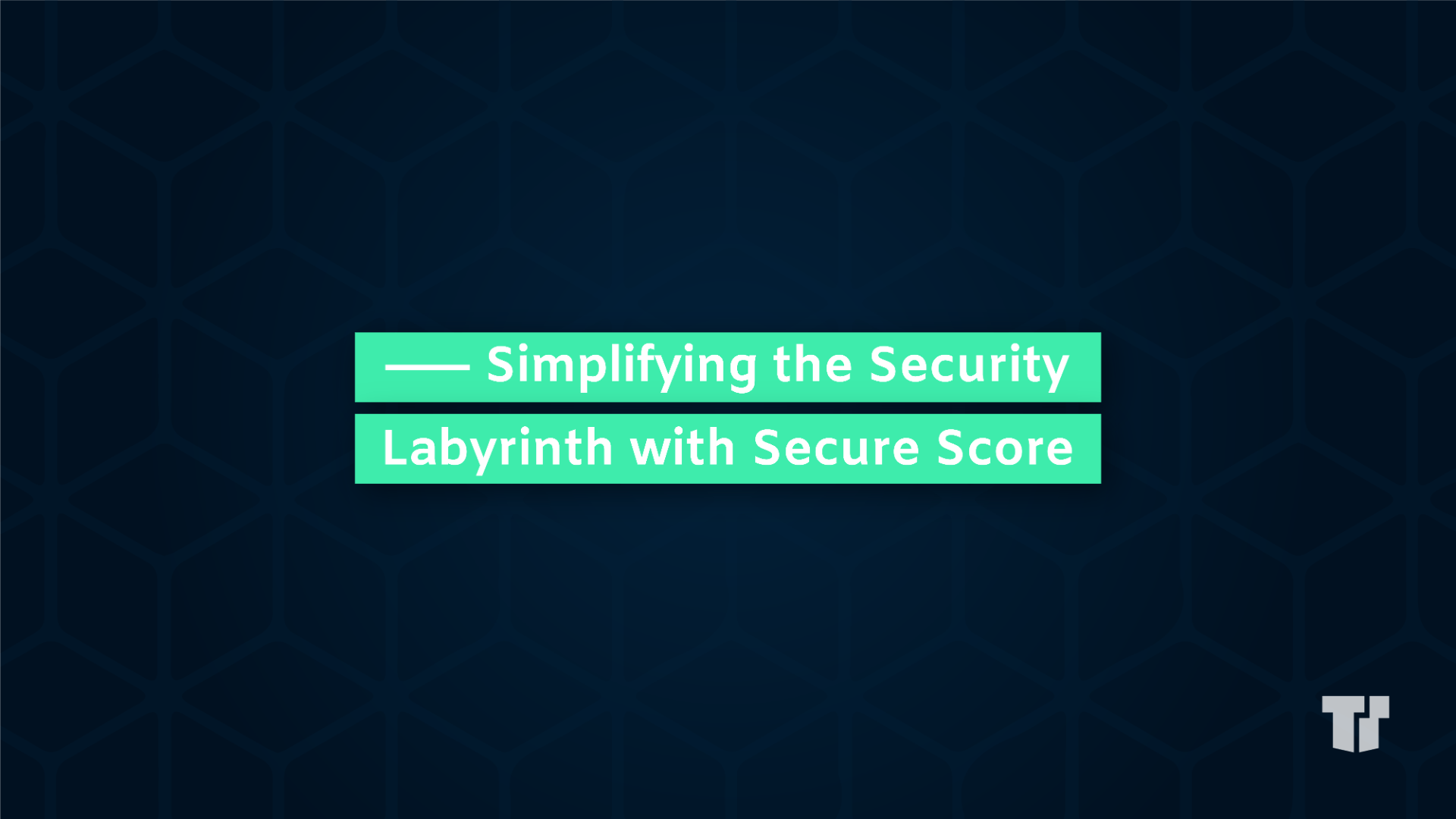 Simplifying the Security Labyrinth with Secure Score cover image